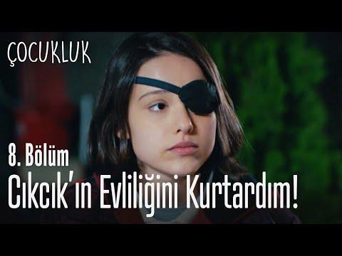 Ben evliliğini kurtardım Cıkcık'ın - Çocukluk 8. Bölüm