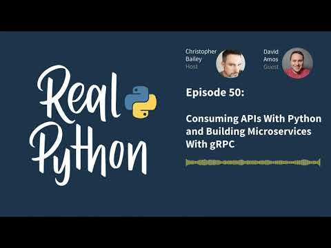 Consuming APIs With Python and Building Microservices With gRPC | Real Python Podcast #50