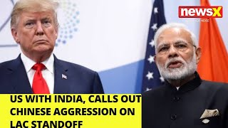 US with India, calls out Chinese aggression on LAC standoff |NewsX - NEWSXLIVE