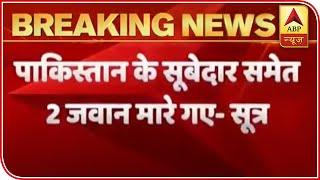 J&K: Indian forces kill 2 Pakistani jawans in retaliatory firing, says sources - ABPNEWSTV