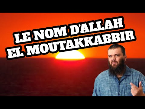 LE NOM D'ALLAH AL MOUTAKKABBIR - المتكبر