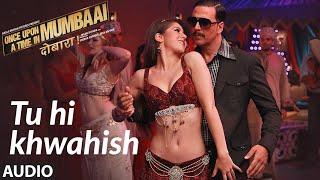 Tu Hi Khwahish Full Audio | Once Upon A Time In Mumbaai Dobaara | Akshay Kumar, Sonakshi Sinha - TSERIES