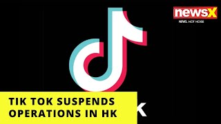 Tik Tok Suspends Operations in Hong Kong | NewsX - NEWSXLIVE
