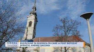 Rugaciune in biserica in care a fost botezat Sfantul Andrei Saguna
