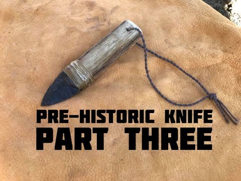 Making a Pre Historic Knife (Part 3 of 4)