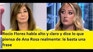 Rocío Flores habla alto y claro y dice lo que piensa de Ana Rosa realmente: le basta una frase