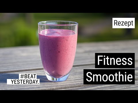 #BeatYesterday-Rezept: Fitness Smoothie