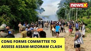 Cong Forms 7-Member Committee   Cong To Assess Assam-Mizoram border dispute   NewsX - NEWSXLIVE