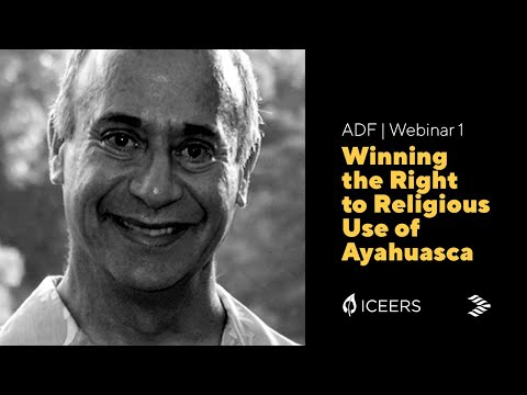 ADF webinar #1: Winning the Right to Religious Use of Ayahuasca