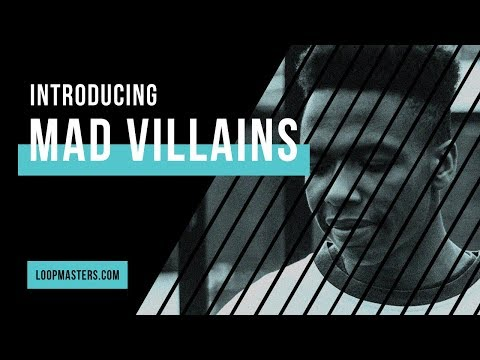 Introducing the Artist | Mad Villains Loopmasters Artist Series