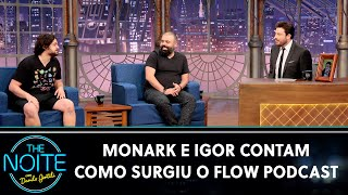 Monark e Igor contam como surgiu o Flow Podcast | The Noite (22/09/20)