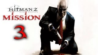 Hitman 2 Silent Assassin Прохождение Миссия 3