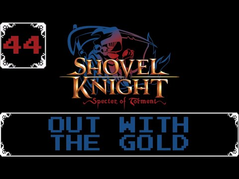 Out With The Gold   Shovel Knight: Treasure Trove Let s Play [Part 44]