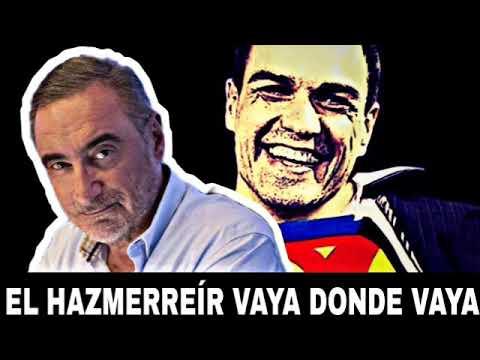 CARLOS HERRERA: PEDRO SÁNCHEZ EL HAZMERREÍR DONDE VAYA