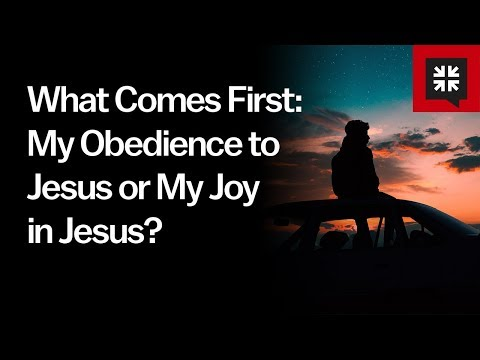 What Comes First: My Obedience to Jesus or My Joy in Jesus? // Ask Pastor John