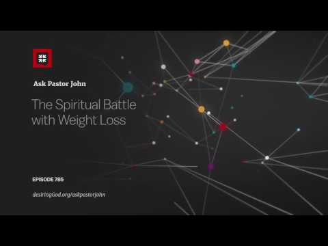 The Spiritual Battle with Weight Loss // Ask Pastor John