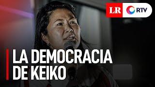 Elecciones 2021: La democracia de Keiko Fujimori