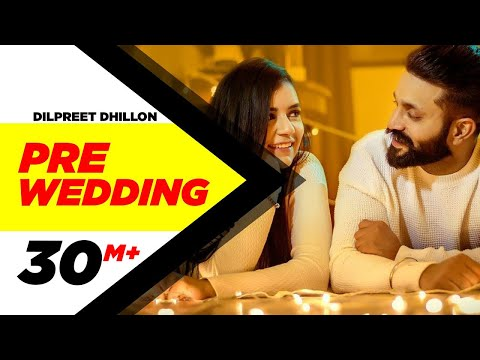 Pre Wedding-Dilpreet Dhillon Full HD Video Song With Lyrics