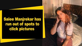 Saiee Manjrekar has run out of spots to click pictures - BOLLYWOODCOUNTRY