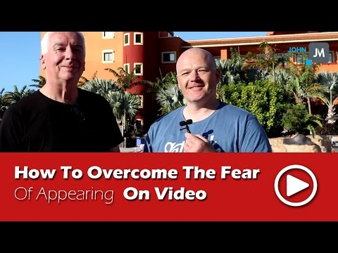 How To Overcome The Fear of Appearing On Video