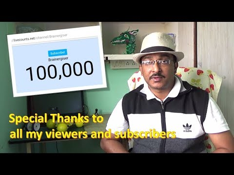 100K Sub -  Special Thanks to all my viewers and subscribers fro Brainergiser