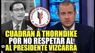 COLEGIO DE PERIODISTAS CUADRA A THORNDIKE POR NO RESPETAR AL PRESIDENTE VIZCARRA EN ENTREVISTA