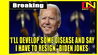 'I'll Develop Some Disease And Say I Have To Resign,' Biden Jokes