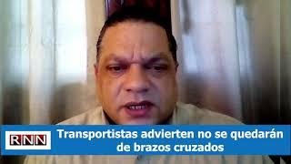 Transportistas advierten no se quedarán de brazos cruzados