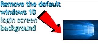 Windows 10 Tip - Remove the default login background in Windows 10