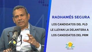 Radhames Segura Los candidatos del PLD le llevan la delantera a los candidatos del PRM