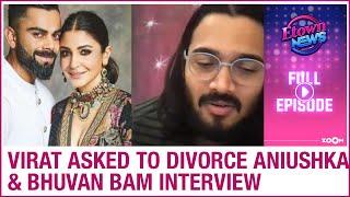 Virat ADVISED to divorce Anushka | Bhuvan Bam exclusive interview | E-Town News full episode - ZOOMDEKHO