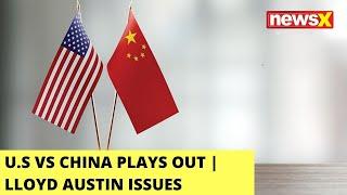 U.S Vs China Plays Out | Lloyd Austin Issues Directives On China Challenge | NewsX - NEWSXLIVE