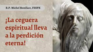 ¡La ceguera espiritual lleva a la perdicio?n eterna!