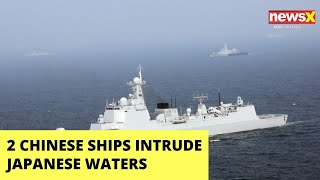2 Chinese ships intrude Japanese waters for 39 hours | NewsX - NEWSXLIVE