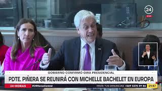 Gobierno confirmó gira del Mandatario: Presidente Piñera se reunirá con Michelle Bachelet en Europa