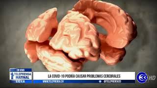 #Teleprensa33   La COVID-19 podría causar problemas cerebrales