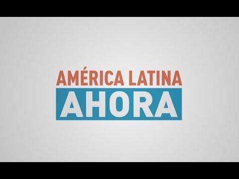 America Latina Ahora   Episodio 21