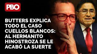TIRARÁ DEDO????BUTTERS EXPLICA TODO EL CASO CUELLOS BLANCOS: AL HERMANITO HINOSTROZA SE LE ACABÓ SUERTE