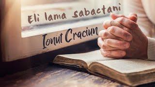 Eli, Eli Lama Sabactani - Ionut Craciun