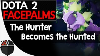 Dota 2 Facepalms - The Hunter Becomes the Hunted
