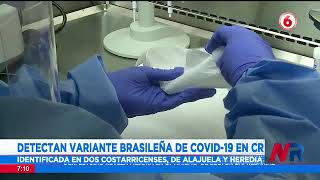 Detectan primeros casos de variante brasileña de Covid 19 en Costa Rica