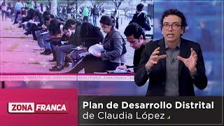 Zona Franca | ¿Será aprobado el Plan de Desarrollo Distrital de Claudia López