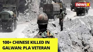 '100+ Chinese Killed in Galwan' | PLA Veteran's Big Expose | NewsX - NEWSXLIVE