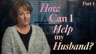 How Can I Help My Husband? Part 1