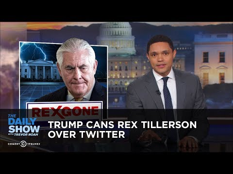 Trump Cans Rex Tillerson Over Twitter | The Daily Show