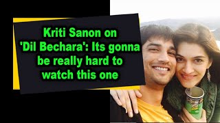 Kriti Sanon on 'Dil Bechara': Its gonna be really hard to watch this one - IANSINDIA