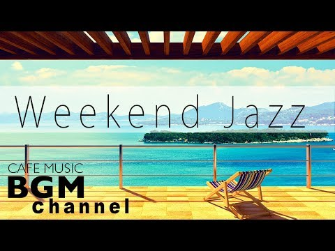 Weekend Jazz Mix - Smooth Jazz Music For Relax - Chill Out Cafe Music - Have a Nice Weekend