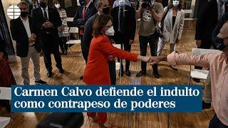 Carmen Calvo defiende los indultos para