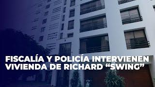 San Isidro: Fiscalía y Policía Anticorrupción intervienen vivienda de Richard