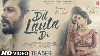 Dil Lauta Do Teaser   Jubin N, Payal D   Sunny K, Saiyami K   Kunaal V   Navjit B   OUT On 27 JULY - TSERIES